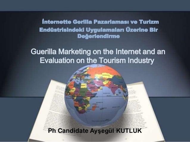 İnternette Gerilla Pazarlaması ve Turizm Endüstrisindeki Uygulamaları Üzerine Bir Değerlendirme  Guerilla Marketing on the...