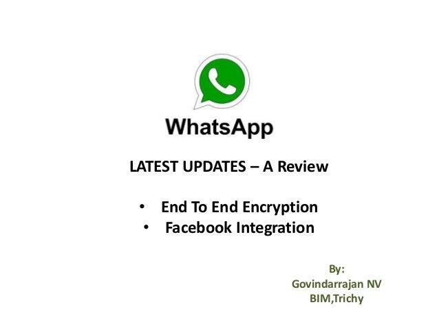 LATEST UPDATES – A Review • End To End Encryption • Facebook Integration By: Govindarrajan NV BIM,Trichy