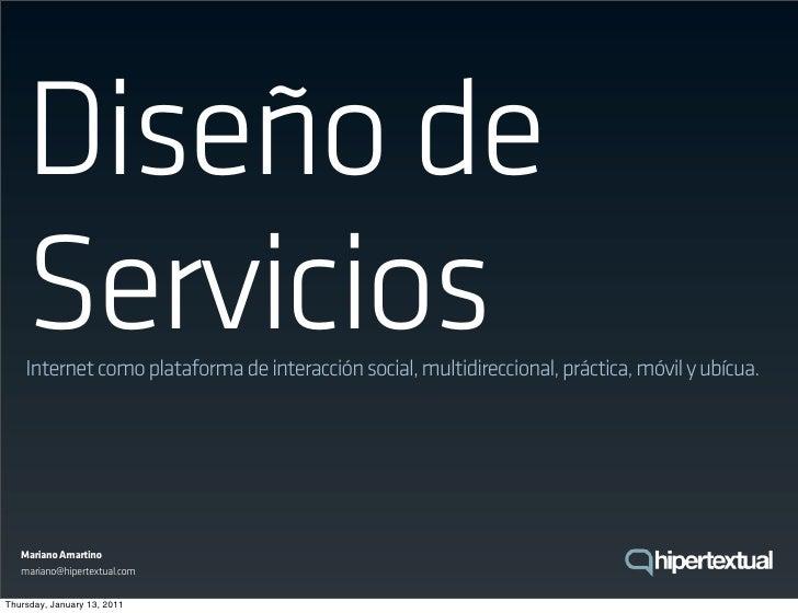 Diseño de    Servicios    Internet como plataforma de interacción social, multidireccional, práctica, móvil y ubícua.   Ma...
