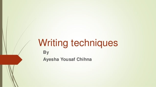 Writing techniques By Ayesha Yousaf Chihna