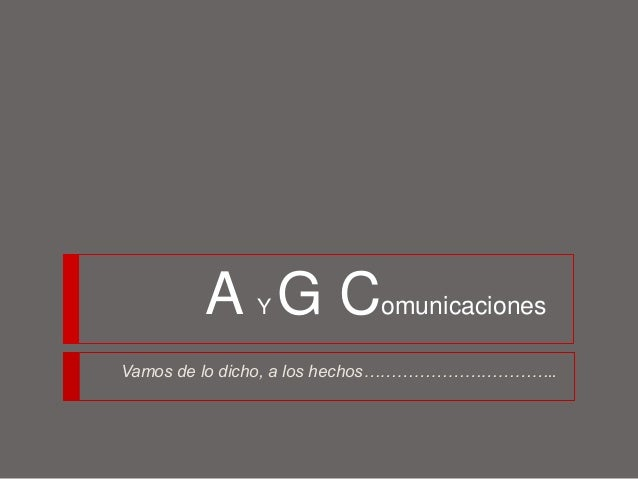 A G Comunicaciones             YVamos de lo dicho, a los hechos……………………………..