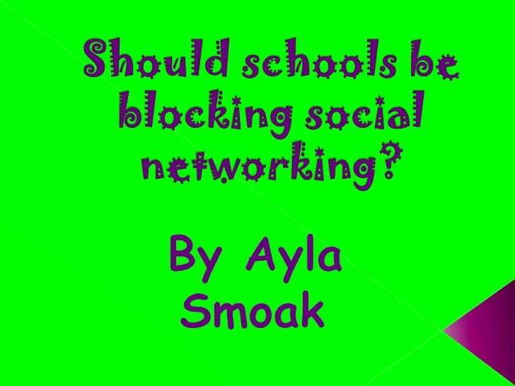 Should schools be blocking social networking?<br />By Ayla Smoak<br />