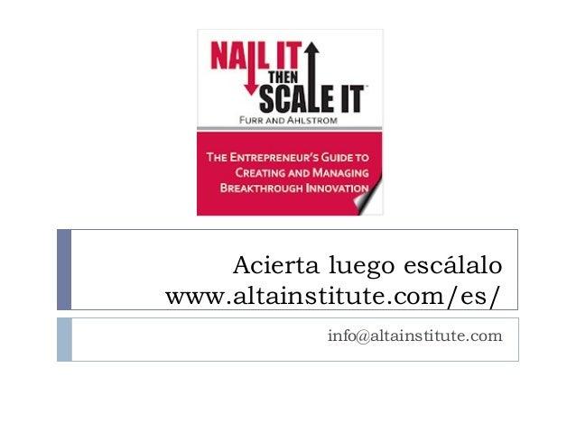 Acierta luego escálalowww.altainstitute.com/es/            info@altainstitute.com