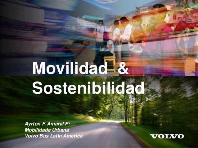 Movilidad & Sostenibilidad Ayrton F. Amaral Fº Mobilidade Urbana Volvo Bus Latin America