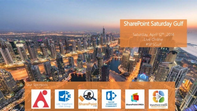 SharePoint Saturday Gulf Saturday, April 12th ,2014 Live Online #SPSGulf Our Sponsors: