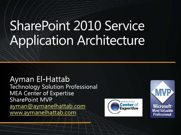 SharePoint 2010 Service Application Architecture<br />Ayman El-Hattab<br />Technology Solution Professional<br />MEA Cente...