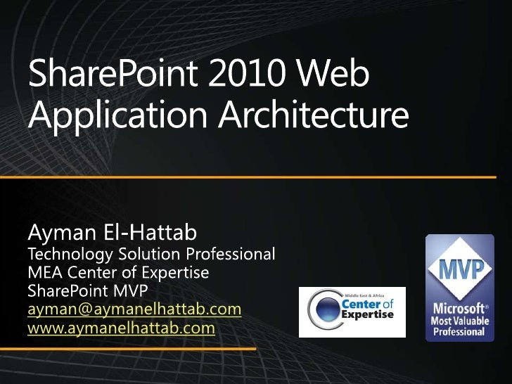 SharePoint 2010 Web Application Architecture<br />Ayman El-Hattab<br />Technology Solution Professional<br />MEA Center of...