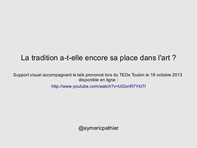La tradition a-t-elle encore sa place dans l'art ? Support visuel accompagnant le talk prononcé lors du TEDx Toulon le 18 ...