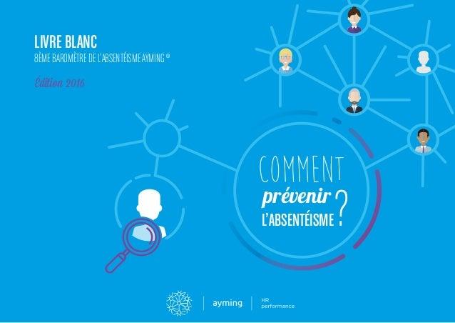 Édition 2016 ?L'ABSENTÉISME prévenir COMMENT LIVRE BLANC 8ÈME BAROMÈTRE DE L'ABSENTÉISMEAYMING ®
