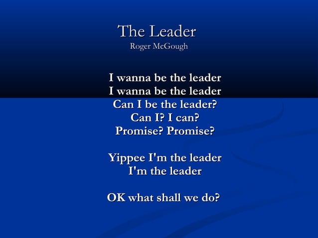 The LeaderThe LeaderRoger McGoughRoger McGoughI wanna be the leaderI wanna be the leaderI wanna be the leaderI wanna be th...