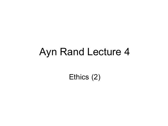 Ayn Rand Lecture 4 Ethics (2)