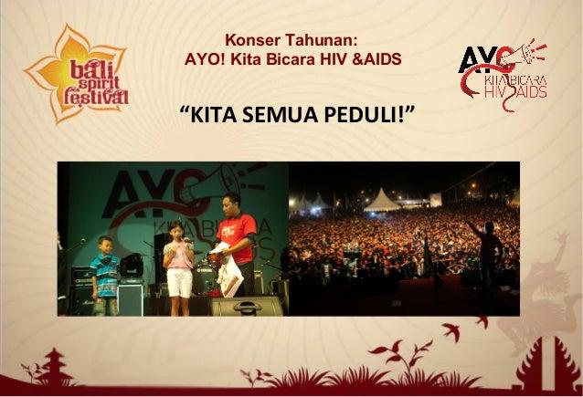 """KITA SEMUA PEDULI!""Konser Tahunan:AYO! Kita Bicara HIV &AIDS"