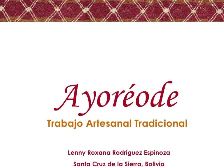 Trabajo Artesanal Tradicional Ayoréode  Lenny Roxana Rodríguez Espinoza Santa Cruz de la Sierra, Bolivia