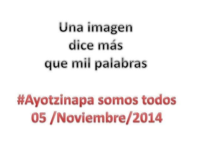 h; +;af_ ii Í';  «    ia I!  Ei        fiAyotzinapa somos todos 05 l Noviembre/ EM