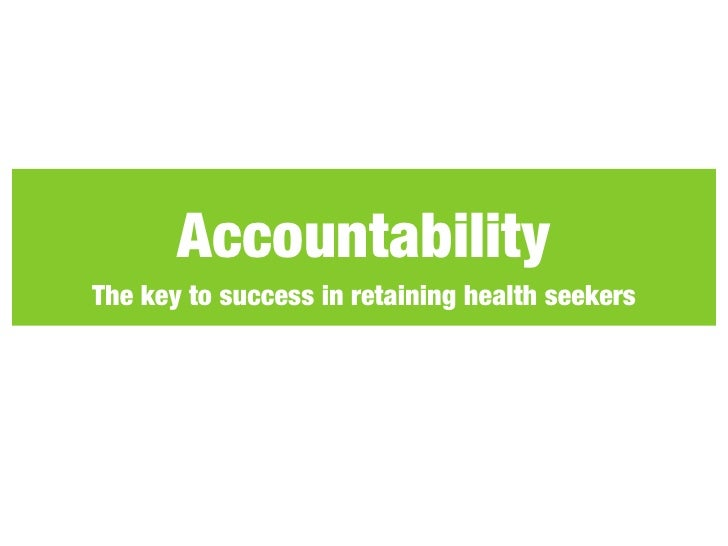 Accountability The key to success in retaining health seekers