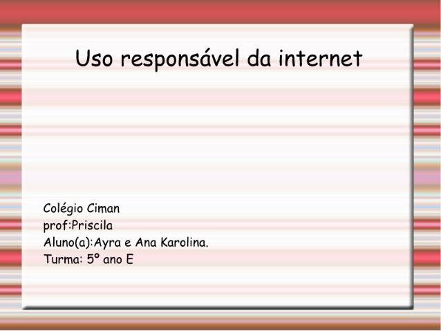 Uso responsável da Internet - Ayra e Ana Karolina - 5º E