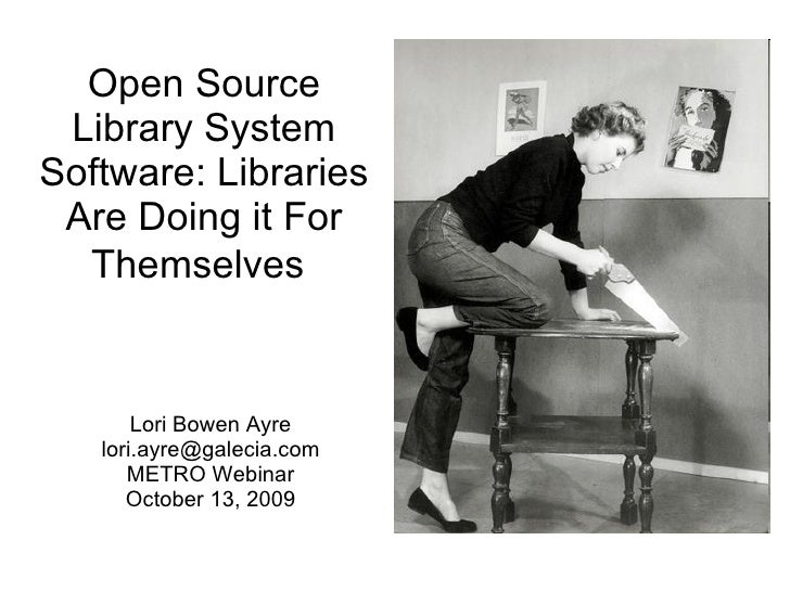 Open Source Library System Software: Libraries Are Doing it For Themselves   Lori Bowen Ayre [email_address] METRO Webinar...