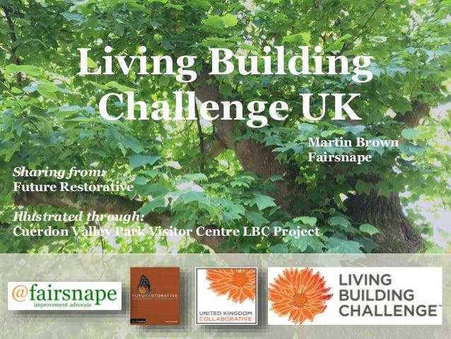 Living Building Challenge UK Martin Brown Fairsnape Sharing from: Future Restorative Illustrated through: Cuerdon Valley P...