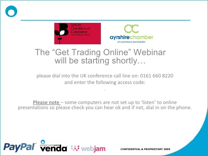 """The """"Get Trading Online"""" Webinar             will be starting shortly…         please dial into the UK conference call lin..."""