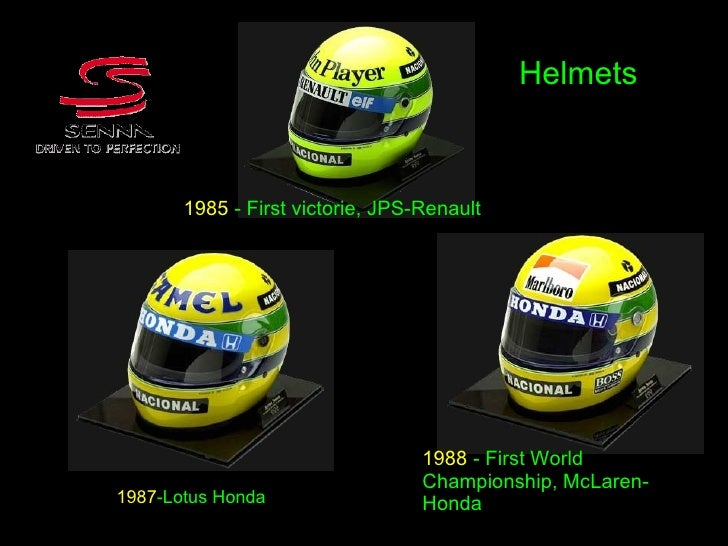 1987 -Lotus Honda 1988  - First World Championship, McLaren-Honda 1985   -   First victorie, JPS-Renault Helmets