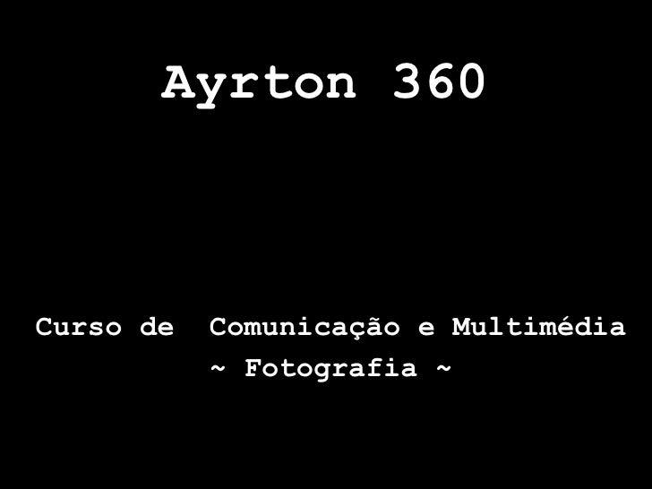 Ayrton 360 Curso de  Comunicação e Multimédia ~ Fotografia ~
