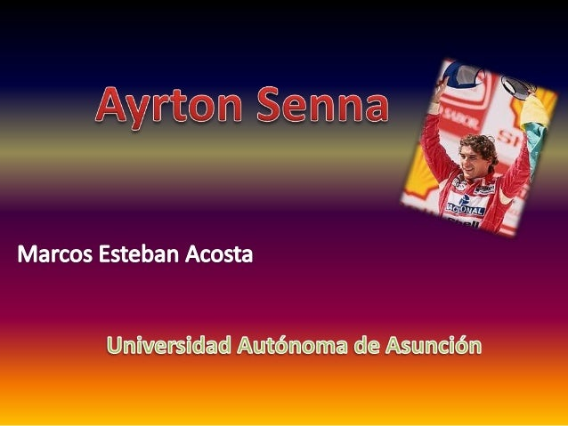 Ayrton Senna da Silva Nació en São Paulo, Brasil, el 21 de marzo de 1960. Se destacó en carreras de Fórmula 1. Algunos de ...