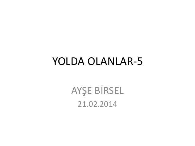 YOLDA OLANLAR-5 AYŞE BİRSEL 21.02.2014