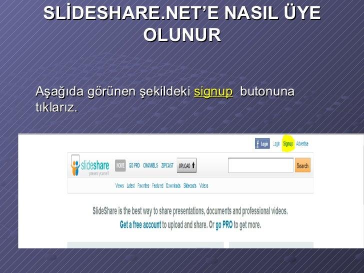 SLİDESHARE.NET'E NASIL ÜYE OLUNUR <ul><li>Aşağıda görünen şekildeki  signup   butonuna  tıklarız. </li></ul>