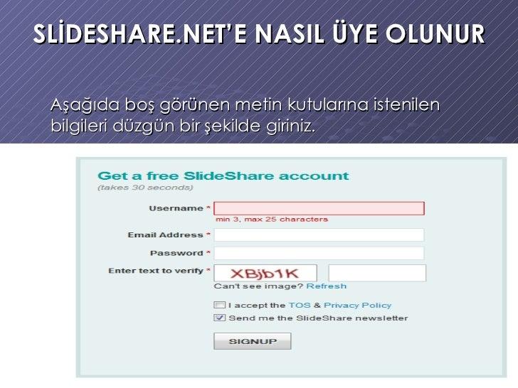 SLİDESHARE.NET'E NASIL ÜYE OLUNUR <ul><li>Aşağıda boş görünen metin kutularına istenilen bilgileri düzgün bir şekilde giri...