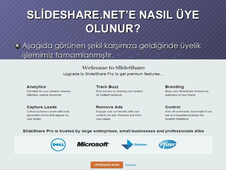 SLİDESHARE.NET'E NASIL ÜYE OLUNUR? <ul><li>Aşağıda görünen şekil karşımıza geldiğinde üyelik işlemimiz tamamlanmıştır. </l...