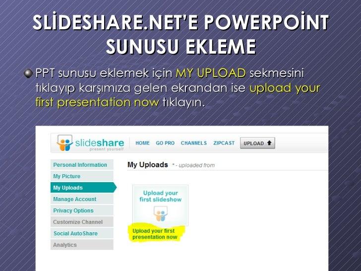 SLİDESHARE.NET'E POWERPOİNT SUNUSU EKLEME <ul><li>PPT sunusu eklemek için  MY UPLOAD  sekmesini tıklayıp karşımıza gelen e...