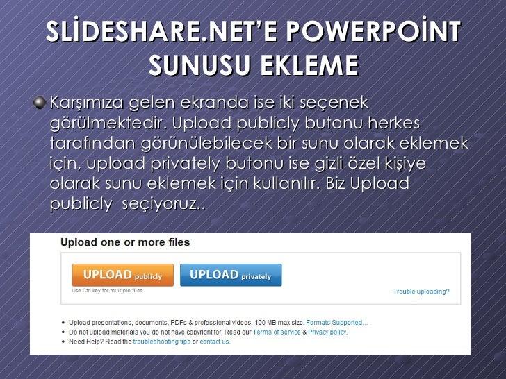 SLİDESHARE.NET'E POWERPOİNT SUNUSU EKLEME <ul><li>Karşımıza gelen ekranda ise iki seçenek görülmektedir. Upload publicly b...