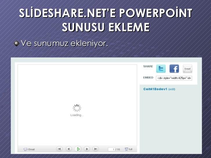 SLİDESHARE.NET'E POWERPOİNT SUNUSU EKLEME <ul><li>Ve sunumuz ekleniyor. </li></ul>