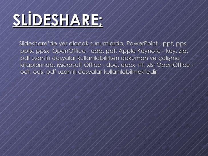 SLİDESHARE; <ul><li>Slideshare'de yer alacak sunumlarda, PowerPoint - ppt, pps, pptx, ppsx; OpenOffice - odp, pdf; Apple K...