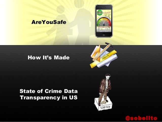 AreYouSafe How It's Made State of Crime Data Transparency in US @sobelito