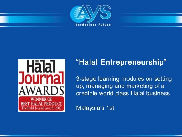 """Halal Entrepreneurship"" 3-stage learning modules on setting up, managing and marketing of a credible world class Halal bu..."