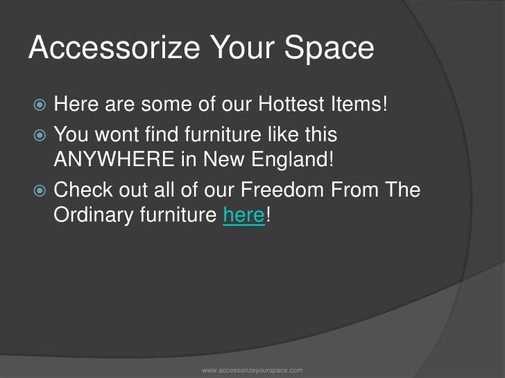 Accessorize Your Space<br />Here are some of our Hottest Items!<br />You wont find furniture like this ANYWHERE in New Eng...