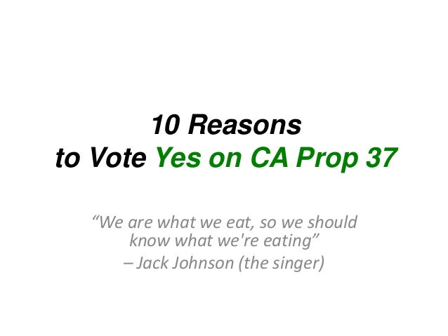 """10 Reasons to Vote Yes on CA Prop 37 """"We are what we eat, so we should know what we're eating"""" – Jack Johnson (the singer)"""
