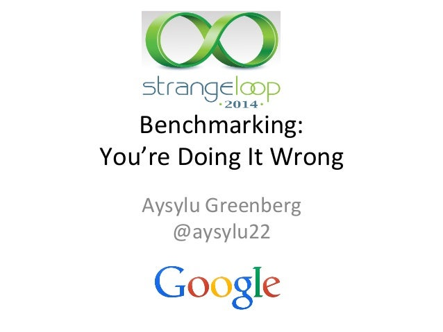 Benchmarking:  You're  Doing  It  Wrong  Aysylu  Greenberg  @aysylu22