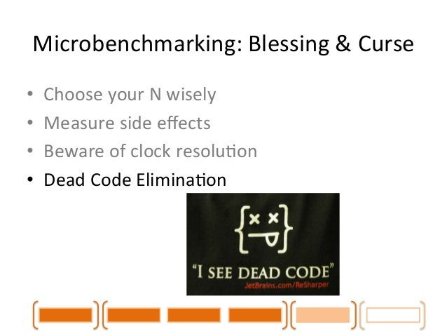 Microbenchmarking:  Blessing  &  Curse  • Choose  your  N  wisely  • Measure  side  effects  • Beware  of  clock  resoluCo...