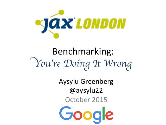 Benchmarking:- You're Doing It Wrong Aysylu-Greenberg- @aysylu22- October-2015-