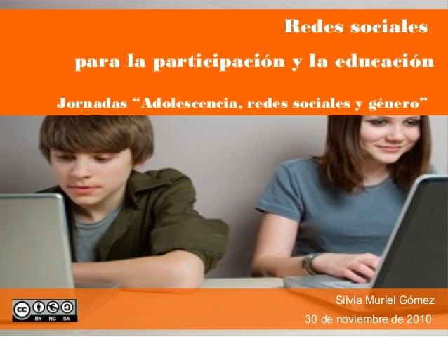 """Redes sociales para la participación y la educación Jornadas """"Adolescencia, redes sociales y género"""" Silvia Muriel Gómez 3..."""