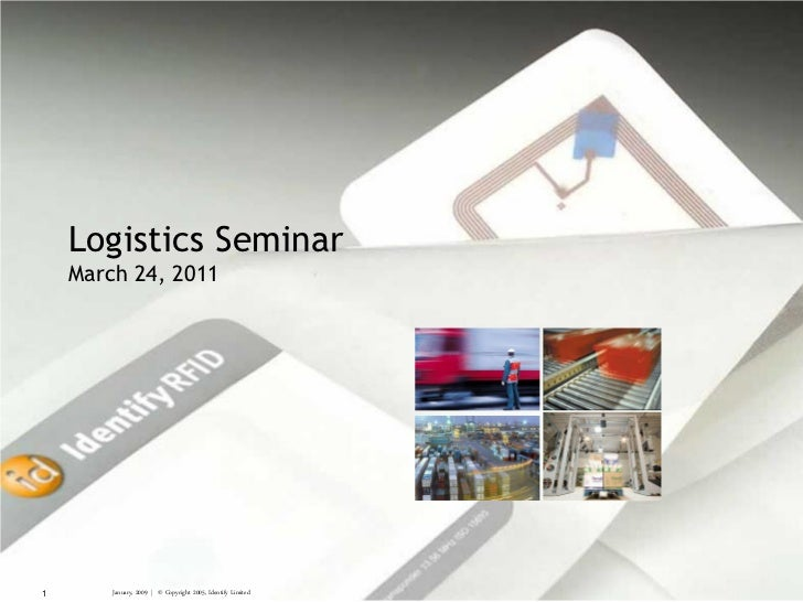 Logistics Seminar    March 24, 20111       January, 2009 | © Copyright 2005, Identify Limited