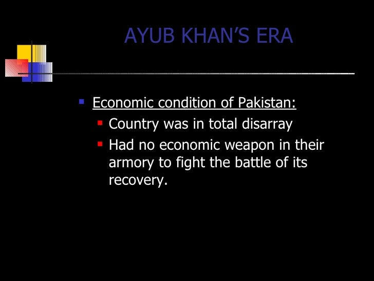 ayub khan regime Ayub khan regime (1958-1969) p prepared by: fahad zaki farooqui personal profile born on may 14, 1907 in rehana village, near haripur, hazara, pakistan studied at aligarh muslim university joined the army of the british colonial powers in 1926 fought in world war ii as.