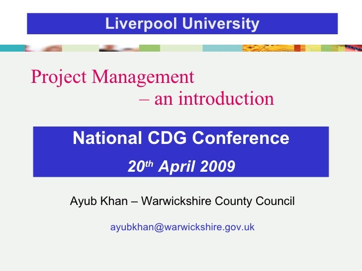 Project Management  – an introduction Ayub Khan – Warwickshire County Council [email_address] National CDG Conference 20 t...