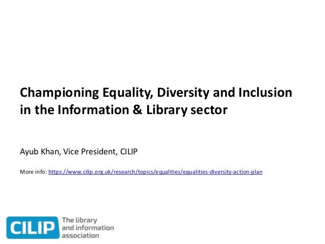 Championing Equality, Diversity and Inclusion in the Information & Library sector Ayub Khan, Vice President, CILIP More in...