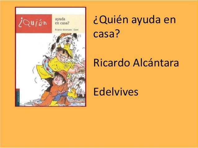 ¿ ¿Quién ayuda en casa? Ricardo Alcántara Edelvives