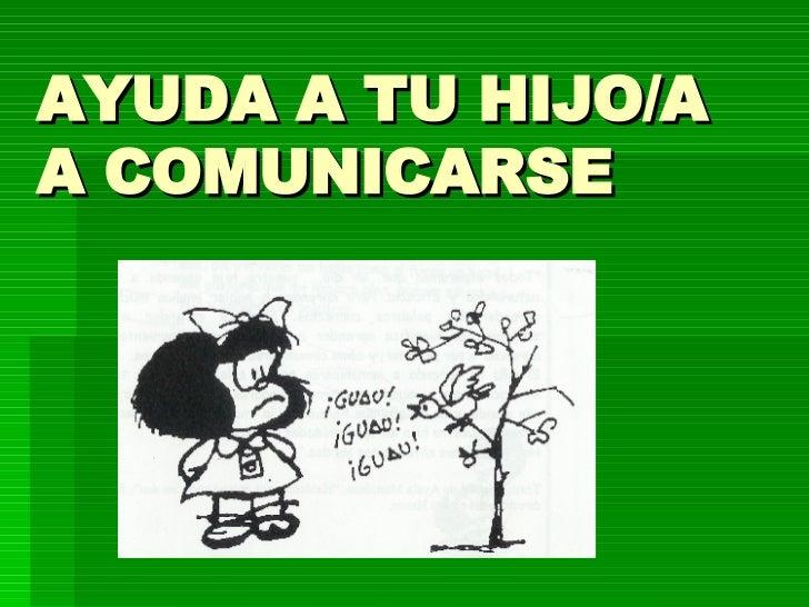 AYUDA A TU HIJO/A A COMUNICARSE