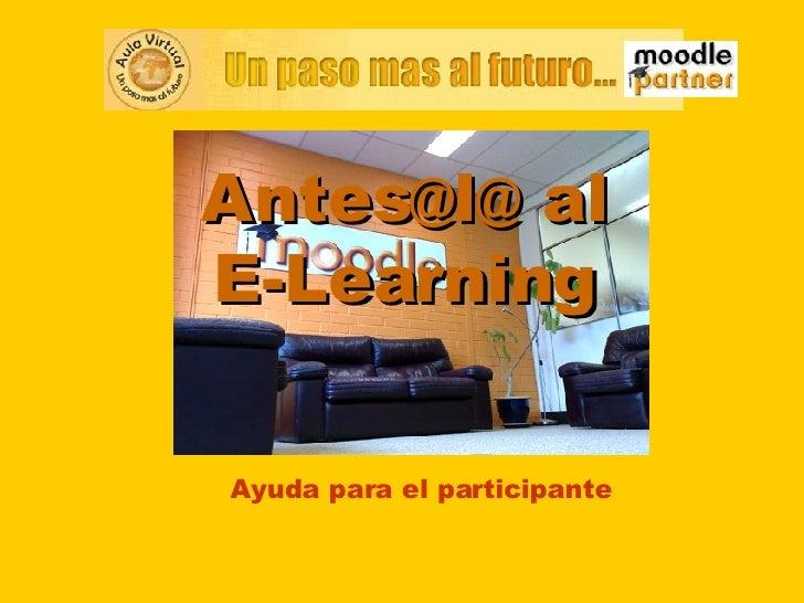 Antes @ l @  al E-Learning Ayuda para el participante