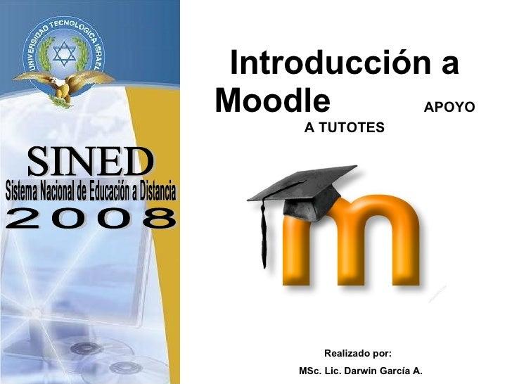 SINED Sistema Nacional de Educación a Distancia Introducción a Moodle  APOYO A TUTOTES 2008 Realizado por:  MSc. Lic. Darw...